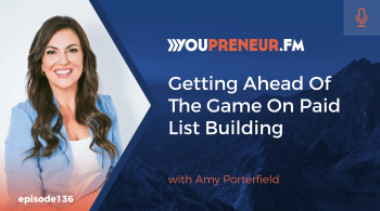 Getting Ahead Of The Game On Paid List Building, with Amy Porterfield