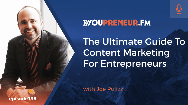 The Ultimate Guide To Content Marketing For Entrepreneurs, with Joe Pulizzi