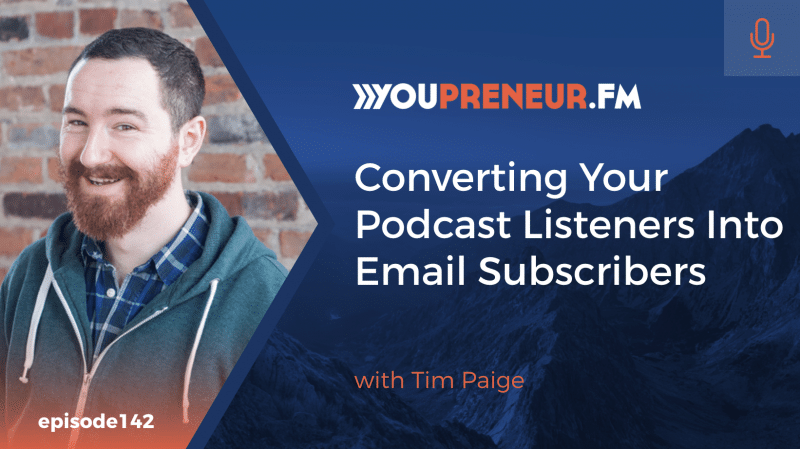 Converting Your Podcast Listeners Into Email Subscribers, with Tim Paige
