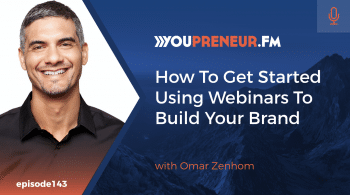 How To Get Started Using Webinars To Build Your Brand, with Omar Zenhom