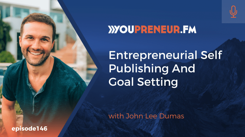 Entrepreneurial Self Publishing And Goal Setting, with John Lee Dumas