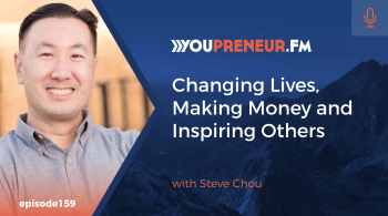 Changing Lives, Making Money and Inspiring Others, with Steve Chou