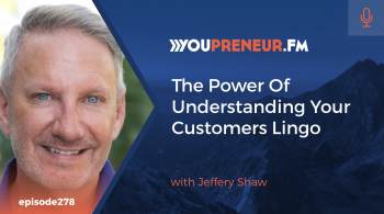 The Power Of Understanding Your Customers Lingo, with Jeffrey Shaw
