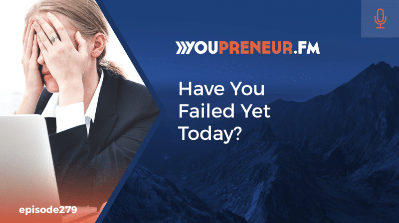Have You Failed Yet Today?