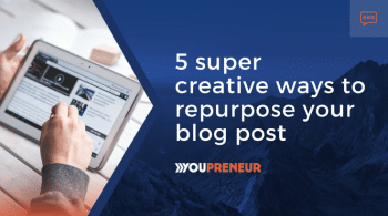 5 Super Creative Ways to Repurpose Your Blog Post