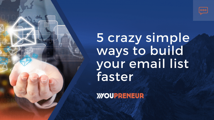 5 Crazy Simple Ways To Build Your Email List Faster