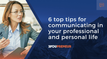 6 top tips for communicating in your professional and personal life