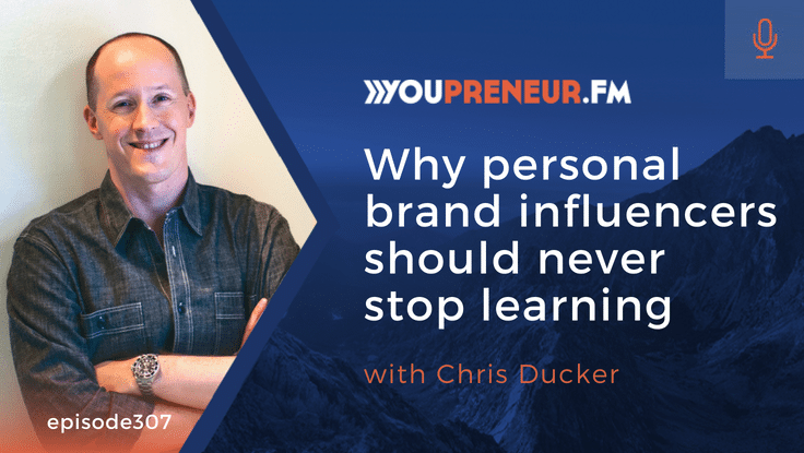 YOU307 ­ Why Personal Brand Influencers Should Never Stop Learning