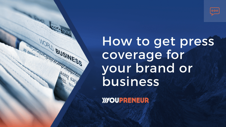 How to Get Press Coverage For Your Brand or Business