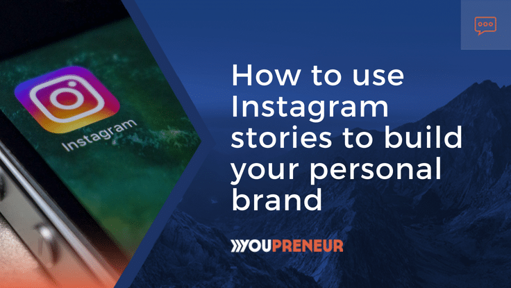 How to Use Instagram Stories to Build Your Personal Brand