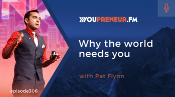 YOU306 - Why the World Needs You, with Pat Flynn