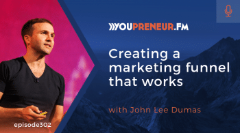 YOU302 – Creating a Marketing Funnel that Works, with John Lee Dumas