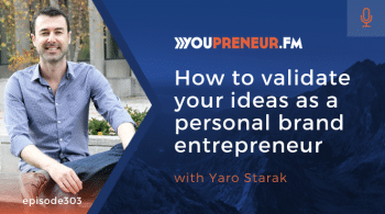 YOU303 – How to Validate Your Ideas as a Personal Brand Entrepreneur, with Yaro Starak