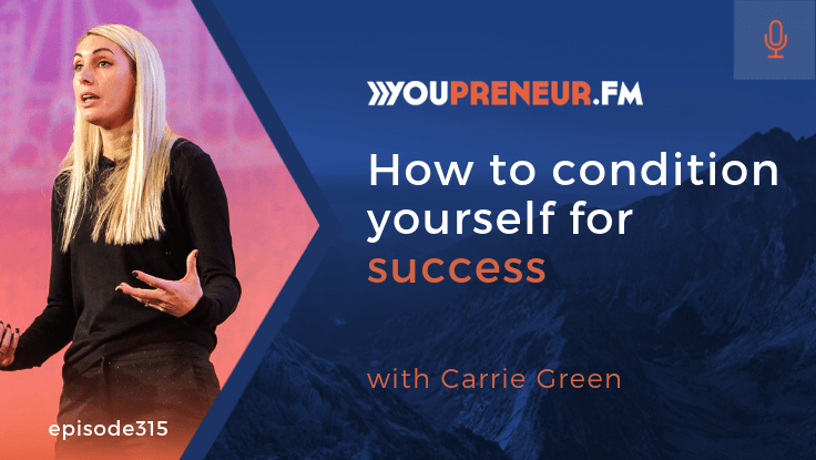 How to Condition Yourself for Success, with Carrie Green