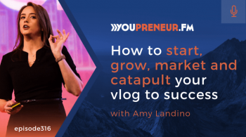 How to Start, Grow, Market and Catapult Your Vlog to Success, with Amy Landino