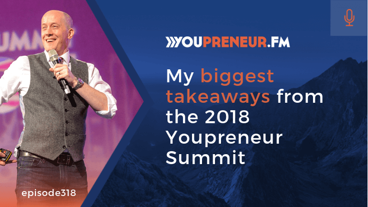 YOU318 – My Biggest Takeaways from the 2018 Youpreneur Summit