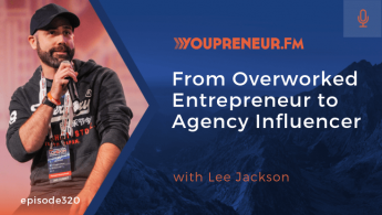 From Overworked Entrepreneur to Agency Influencer, with Lee Jackson