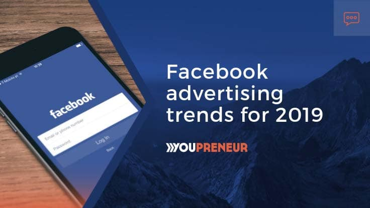 Facebook advertising trends for 2019