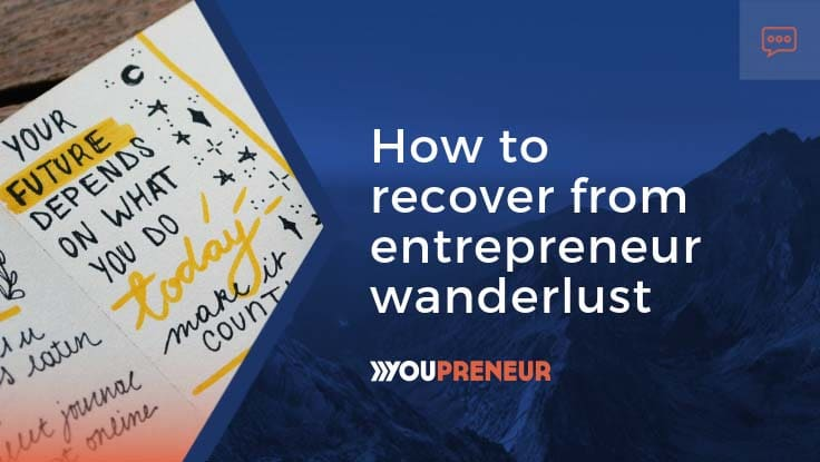 How to Recover from Entrepreneur Wanderlust