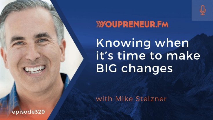 YOU329 - Knowing When it's Time to Make BIG Changes, with Mike Stelzner