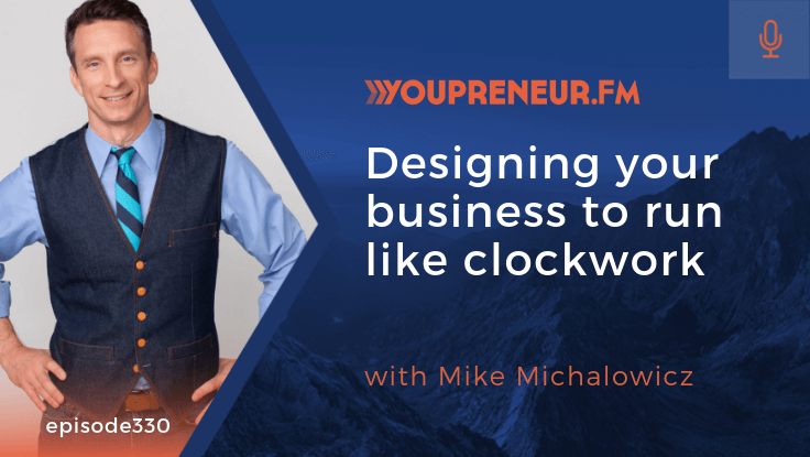 YOU330 - Designing Your Business to Run Like Clockwork, with Mike Michalowicz