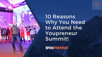 10 Reasons Why You Need To Attend The Youpreneur Summit
