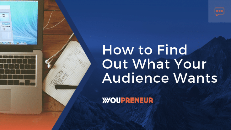 How to Find Out What Your Audience Wants