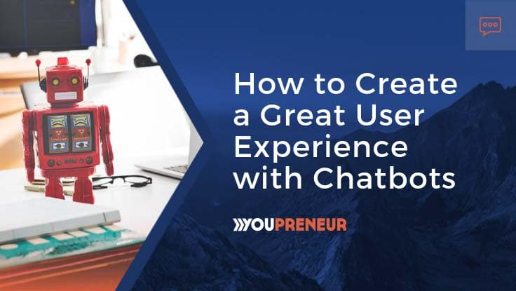 Create a Great User Experience with Chatbots