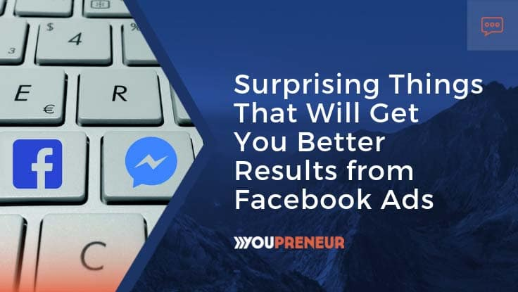 Surprising Things That Will Get You Better Results from Facebook Ads