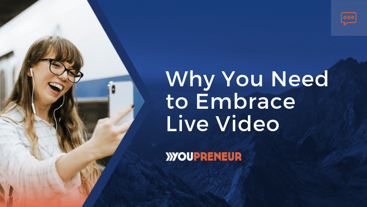 Why-You-Need-to-Embrace-Live-Video