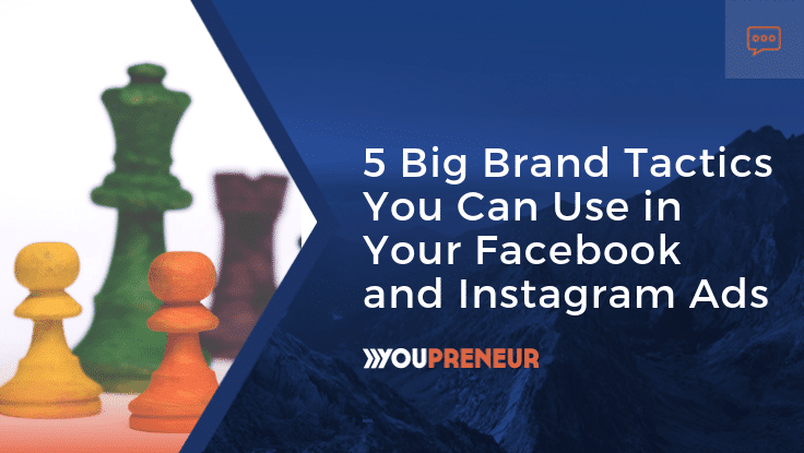 5 Big Brand Tactics You Can Use in Your Facebook and Instagram Ads