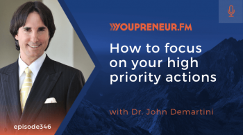 How to Focus on Your High Priority Actions, with Dr. John Demartini