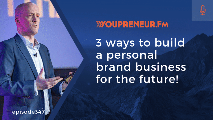 YOU347 – 3 Ways to Build a Personal Brand Business for the Future!