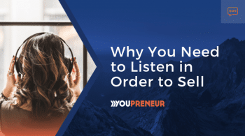 Why You Need to Listen in Order to Sell