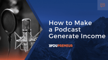 How to Make a Podcast Generate Income