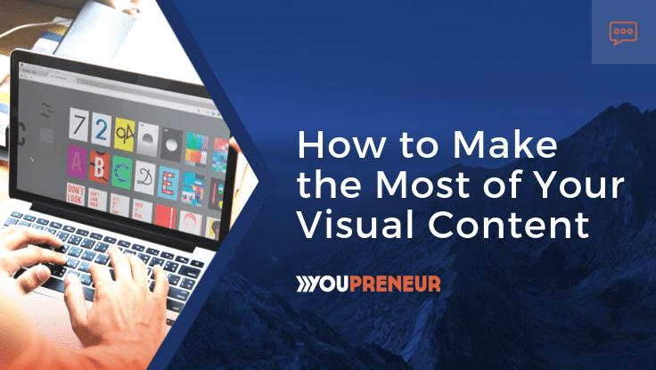 How to make the most out of your visual content
