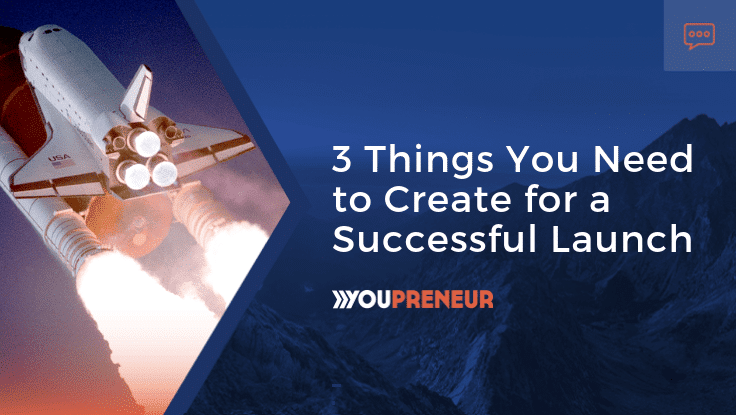 3 things you need to create for a successful launch