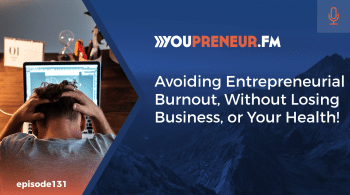 Avoiding Entrepreneurial Burnout, Without Losing Business, or Your Health!