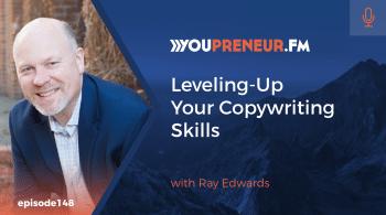 Leveling-Up Your Copywriting Skills, with Ray Edwards