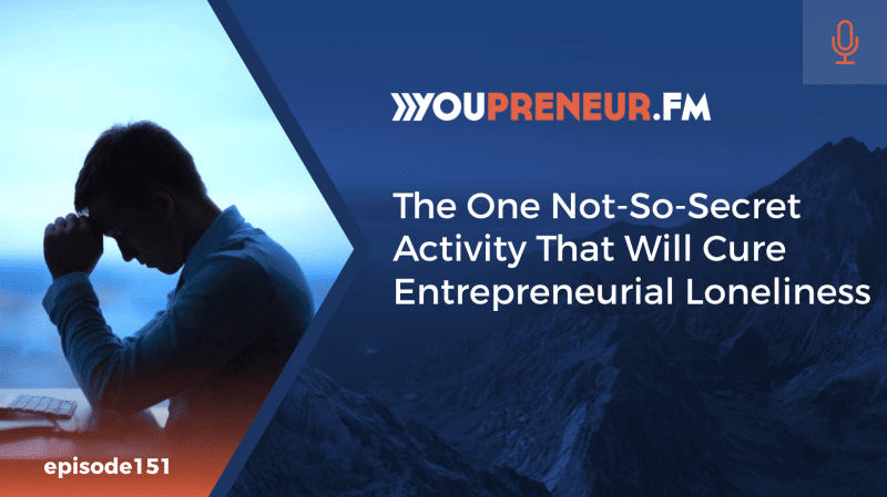 The One Not-So-Secret Activity that can Cure Entrepreneurial Loneliness
