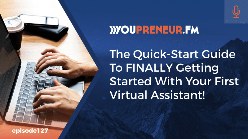 The Quick-Start Guide To FINALLY Getting Started With Your First Virtual Assistant!