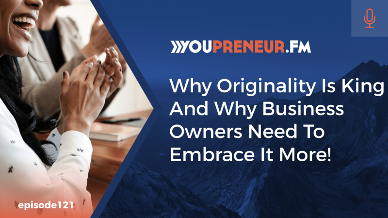 Why Originality is King & Why Business Owners Need to Embrace it More!