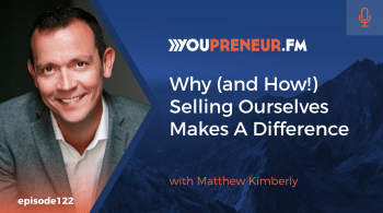 Why (and How!) Selling Ourselves Makes a Difference, with Matthew Kimberley