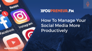 286 - How To Manage Your Social Media More Productively