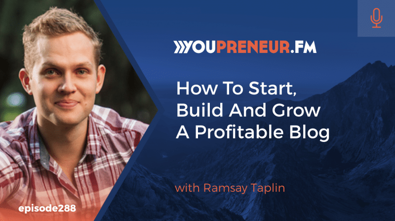 288 - How To Start, Build And Grow A Profitable Blog, with Ramsay Taplin