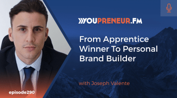 290 - From Apprentice Winner To Personal Brand Builder, with Joseph Valente