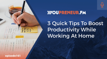 3 Quick Tips To Boost Productivity While Working At Home