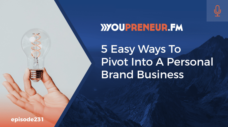 5 Easy Ways to Pivot Into a Personal Brand Business