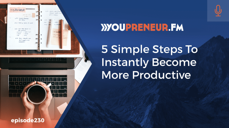 5 Simple Steps to Instantly Become More Productive!