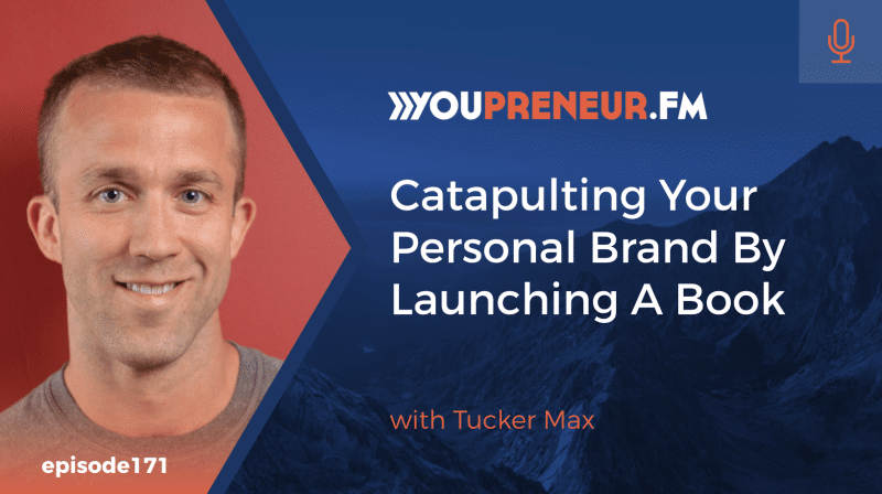 Catapulting Your Personal Brand by Launching a Book, with Tucker Max